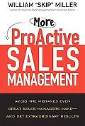 More Proactive Sales Management: Avoid the Mistakes Even Great Sales Managers Make -- And Ge...