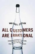 All Customers Are Irrational: Understanding What They Think, What They Feel, and What Keeps ...