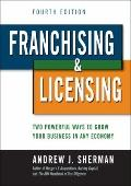 Franchising and Licensing : Two Powerful Ways to Grow Your Business in Any Economy