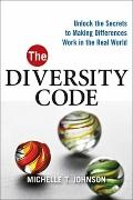 Diversity Code : Unlock the Secrets to Making Differences Work in the Real World
