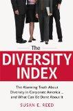 The Diversity Index: The Alarming Truth About Diversity in Corporate America...and What Can ...