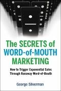 Secrets of Word-of-Mouth Marketing : How to Trigger Exponential Sales Through Runaway Word o...