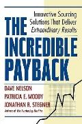 Incredible Payback : Innovative Sourcing Solutions That Deliver Extraordinary Results