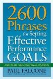2600 Phrases for Setting Effective Performance Goals: Ready-to-Use Phrases That Really Get R...