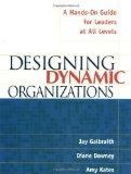 Designing Dynamic Organizations: A Hands-On Guide for Leaders at All Levels