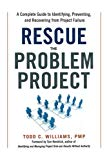Rescue the Problem Project: A Complete Guide to Identifying, Preventing, and Recovering from...