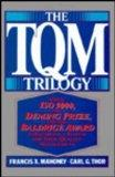The TQM Trilogy: Using ISO 9000, the Deming Prize, and the Baldrige Award to Establish a Sys...