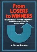 From Losers to Winners How to Manage Problem Employees and What to Do If You Can't