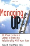 Managing Up! 59 Ways to Build a Career-Advancing Relationship With Your Boss