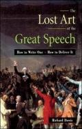 Lost Art of the Great Speech How to Write One  How to Deliver It