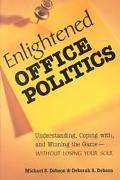 Enlightened Office Politics Understanding Coping With, and Winning the Game-Without Losing Y...