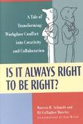 Is It Always Right to Be Right?: A Tale of Transforming WorkPlace Conflict into Creativity a...
