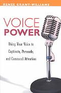 Voice Power Using Your Voice to Captivate, Persuade, and Command Attention