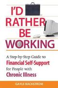 I'd Rather Be Working A Step-By-Step Guide to Financial Self-Suppport for People With Chroni...