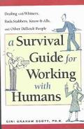 Survival Guide for Working With Humans Dealing With Whiners, Back-Stabbers, Know-It-Alls, an...