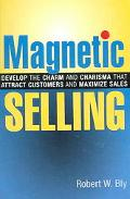 Magnetic Selling Develop the Charm And Charisma That Attract Customers And Maximize Sales