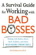 Survival Guide for Working With Bad Bosses Dealing With Bullies, Idiots, back-stabbers, And ...