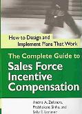 Complete Guide to Sales Force Incentive Compensation How to Design And Implement Plans That ...