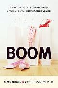 Boom Marketing to the Ultimate Power Consumer-the Baby Boomer Woman
