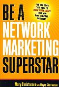 Be a Network Marketing Superstar The One Book You Need to Make More Money Than You Ever Thou...