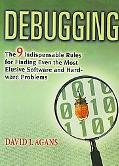 Debugging The Nine Indispensable Rules for Finding Even the Most Elusive Software and Hardwa...