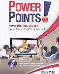 Power Points! How to Design and Deliver Presentations That Sizzle and Sell