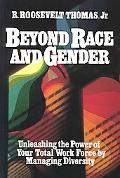 Beyond Race and Gender Unleashing the Power of Your Total Work Force by Managing Diversity