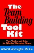 Team Building Tool Kit Tips, Tactics, and Rules for Effective Workplace Teams