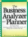 Business Analyzer and Planner The Unique Process for Solving Problems, Finding Opportunities...
