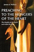 Preaching to the Hungers of the Heart The Homily on the Feasts and Within the Rites