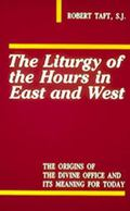 Liturgy of the Hours in East and West The Origins of the Divine Office and Its Meaning for T...