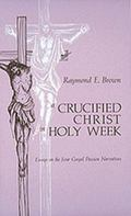 Crucified Christ in Holy Week Essays on the Four Gospel Passion Narratives