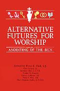 Alternative Futures for Worship: Anointing of the Sick