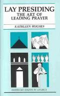 Lay Presiding The Art of Leading Prayer