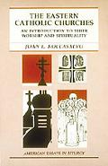 Eastern Catholic Churches An Introduction to Their Worship and Spirituality