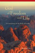 God of Freedom and Life A Commentary on the Book of Exodus