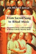From Sacred Song to Ritual Music Twentieth-Century Understandings of Roman Catholic Worship ...