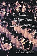 Lord, by Your Cross and Resurrection The Chants of by Flowing Waters for Holy Week and Easte...