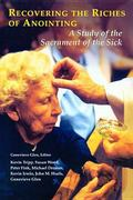 Recovering the Riches of Anointing A Study of the Sacrament of the Sick