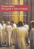 Stewards of God's Mysteries Priestly Spirituality in a Changing Church