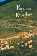 Parables of the Kingdom Jesus and the Use of Parables in the Synoptic Tradition