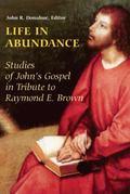 Life In Abundance Studies Of John's Gospel In Tribute To Raymond E. Brown, S.s