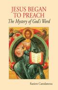 Jesus Began to Preach : The Mystery of God's Word