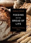 Feeding on the Bread of Life : Reflections for Preaching and Praying John 6