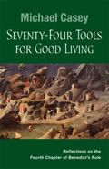 Seventy-Four Tools for Good Living: Reflections on the Fourth Chapter of Benedicts Rule