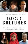 Catholic Cultures : How Parishes Can Respond to the Changing Face of Catholicism Today