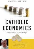 Catholic Economics : Alternatives to the Jungle