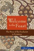 Welcome to the Feast : The Story of the Eucharist in Scripture