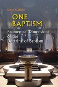One Baptism: Ecumenical Dimensions of the Doctrine of Baptism