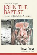 John the Baptist Prophet of Purity for a New Age